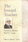 The Inward Teacher: Essays to Honor Paul A. Lacey - Michael L. Birkel, Len Clark, Mary M. Lacey, Mary Rose O'Reilley, Joe E. Elmore, Charles L. Yates, Paul Graseck, Parker J. Palmer, Frances Moore Lappé, Bonita Washington-Lacey, Sarah E. Kinsel, Hugh Barbour, Thomas D. Hamm, Richard Thomas Eldridge, Gordon W. Thompson, S