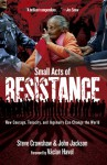Small Acts of Resistance: How Courage, Tenacity, and Ingenuity Can Change the World - Steve Crawshaw, John Jackson