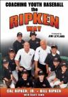 Coaching Youth Baseball the Ripken Way - Cal Ripken Jr., Bill Ripken, Scott Lowe