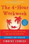 The 4-Hour Workweek: Escape 9-5, Live Anywhere, and Join the New Rich (Expanded and Updated) - Timothy Ferriss