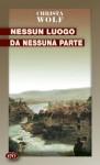 Nessun luogo. Da nessuna parte (Tascabili e/o) (Italian Edition) - Christa Wolf, Anita Raja