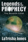 Legends of the Prophecy: The Seventh Child - LaTrisha Jones