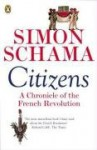 Citizens: A Chronicle of the French Revolution - Simon Schama