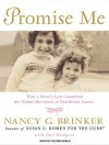 Promise Me: How a Sister's Love Launched the Global Movement to End Breast Cancer - Nancy G. Brinker, Joni Rodgers, Coleen Marlo