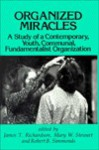Organized Miracles: A Study of a Contemporary, Youth, Communal, Fundamentalist Organization - James T. Richardson, Robert B. Simmonds, Mary W. Stewart