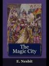 The Magic City - E. Nesbit
