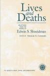 Lives & Deaths: Selections from the Works of Edwin S. Shneidman - Edwin S. Shneidman