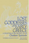 Lost Goddesses of Early Greece: A Collection of Pre-Hellenic Myths - Charlene Spretnak