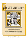 Why Go to Confession?: Questions and Answers About Sacramental Reconciliation - Joseph M. Champlin