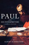 Paul and His Interpreters: A Critical History - Albert Schweitzer
