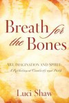 Breath for the Bones: Art, Imagination and Spirit: A Reflection on Creativity and Faith - Luci Shaw