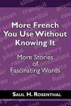 More French You Use Without Knowing It: More Stories of Fascinating Words - Saul H. Rosenthal