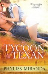 The Tycoon and the Texan - Phyliss Miranda