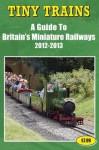 Tiny Trains - A Guide to Britain's Miniature Steam Railways 2012-2013 - John Robinson