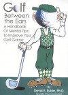Golf Between the Ears: A Handbook of Mental Tips to Improve Your Golf Game - David Rubin
