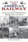The American Railway: Its Construction, Development, Management, and Trains - Thomas Curtis Clark