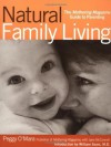 Natural Family Living: The Mothering Magazine Guide to Parenting - Peggy O'Mara, Jackie Facciolo, Jane L. McConnell, William Sears
