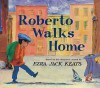 Roberto Walks Home - Ezra Jack Keats, Janice N. Harrington, Jody Wheeler