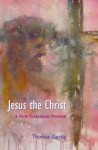 Jesus the Christ: A New Testament Portrait - Thomas Zanzig