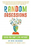 Random Obsessions: Trivia You Can't Live Without - Nick Belardes, Brad Listi