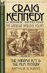 Craig Kennedy-Scientific Detective: Volume 6-The Panama Plot & the Film Mystery - Arthur B. Reeve