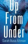 Up from Under - Sarah Busa Altman