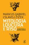 Mitologia, loucura e riso: A subjetividade no idealismo alemão - Markus Gabriel, Slavoj Žižek
