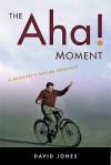 The Aha! Moment: A Scientist's Take on Creativity - David Jones