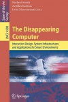 The Disappearing Computer: Interaction Design, System Infrastructures and Applications for Smart Environments - Norbert Streitz