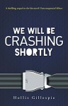 We Will Be Crashing Shortly Hardcover June 15, 2015 - Hollis Gillespie