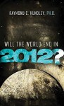 Will The World End In 2012? - Raymond Hundley