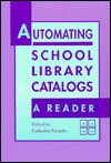 Automating School Library Catalogs: A Reader - Catherine Murphy