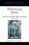 Reforming Saints: Saints' Lives and Their Authors in Germany, 1470-1530 (Oxford Studies in Historical Theology) - David Collins