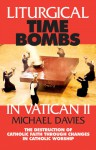 Liturgical Time Bombs In Vatican II: Destruction of the Faith through Changes in Catholic Worship - Michael Davies