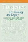 Turgenev: Art, Ideology and Legacy - Robert Reid, Joe Andrew