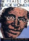 In Praise of Black Women, Volume 2: Heroines of the Slavery Era - Simone Schwarz-Bart, Val Vinokurov, Rose-Myriam Rejouis, Stephanie K. Daval, Howard Dodson