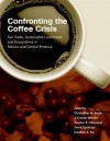 Confronting the Coffee Crisis: Fair Trade, Sustainable Livelihoods and Ecosystems in Mexico and Central America - Christopher Bacon, David Goodman, Jonathan Fox, V. Mendez, Stephen Gliessman