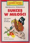 Sukces w miłości - Jak kochać i być kochanym - Michalina Wisłocka