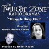 Ring-a-Ding Girl: The Twilight Zone Radio Dramas - Earl Hamner, Stacy Keach, Sarah Wayne Callies, Falcon Picture Group
