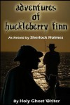 Adventures of Huckleberry Finn as Retold by Sherlock Holmes - Holy Ghost Writer