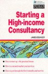 Starting a High-Income Consultancy - James Essinger
