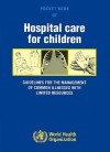 Pocket Book of Hospital Care for Children: Guidelines for the Management of Common Illness With Limited Resources - World Health Organization