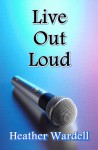 Live Out Loud - Heather Wardell