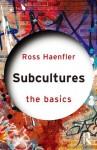 Subcultures The Basics - Ross Haenfler
