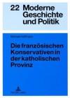 Die Franzoesischen Konservativen in Der Katholischen Provinz: Parteigenese Und Politische Kultur Im Doubs (1900-1930) - Michael Hoffmann