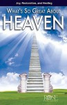 What's So Great about Heaven? - Rose Publishing