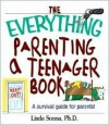 The Everything Parenting A Teenager Book: A Survival Guide for Parents - Linda Sonna