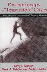 "Psychotherapy with ""Impossible"" Cases: The Efficient Treatment of Therapy Veterans - Barry L. Duncan, Mark A. Hubble, Scott D. Miller"