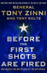 Before the First Shots Are Fired: How America Can Win Or Lose Off The Battlefield - Tony Zinni, Tony Koltz