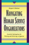 Navigating Human Service Organizations - Margaret Gibelman